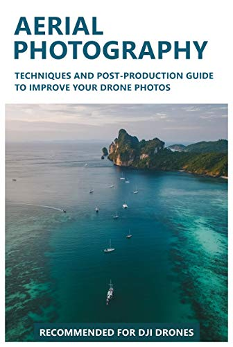 Aerial Photography: Techniques and post-production guide to improve your drone photos
