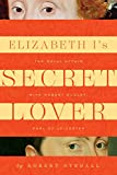 Elizabeth I's Secret Lover: The Royal Affair with Robert Dudley, Earl of Leicester