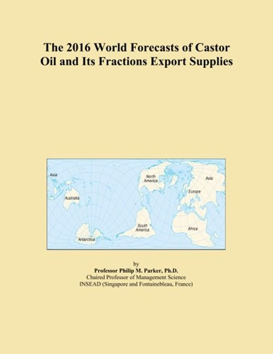 The 2016 World Forecasts of Castor Oil and Its Fractions Export Supplies