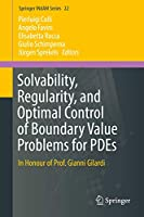 Solvability, Regularity, and Optimal Control of Boundary Value Problems for PDEs: In Honour of Prof. Gianni Gilardi (Springer INdAM Series (22))