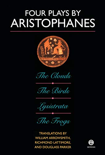 Four Plays by Aristophanes: The Birds; The Clouds; The...