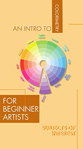 Subjects Of Interest: An Intro To Colorimetry For Beginner Artists (Simple Color Concept) (English Edition)