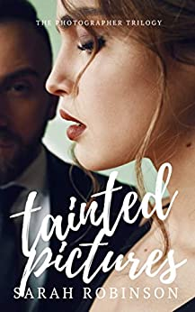Tainted Pictures (The Photographer Trilogy Book 2) by [Sarah Robinson]