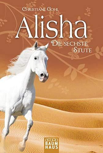 Alisha, die sechste Stute (Baumhaus Verlag)