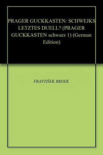 PRAGER GUCKKASTEN: SCHWEJKS LETZTES DUELL? (PRAGER GUCKKASTEN schwarz 1) (German Edition)