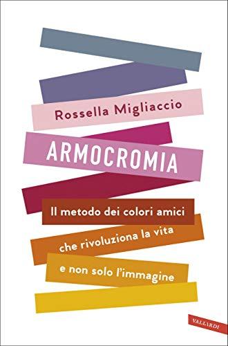 Armocromia: Il metodo dei colori amici che rivoluziona la vita e non solo l'immagine (Italian Edition)