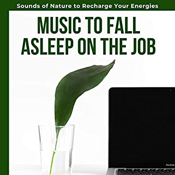 Music to Fall Asleep on the Job: Relaxing Songs with Sounds of Nature to Recharge Your Energies
