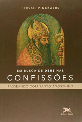 Em busca de Deus nas Confissões: Passeando com Santo Agostinho