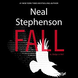 Fall, or Dodge in Hell     A Novel              By:                                                                                                                                 Neal Stephenson                               Narrated by:                                                                                                                                 Malcolm Hillgartner                      Length: 31 hrs and 48 mins     180 ratings     Overall 4.0