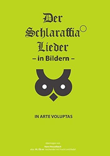 Der Schlaraffia Lieder – in Bildern –: IN BILDERN VERSTEHST' DAS