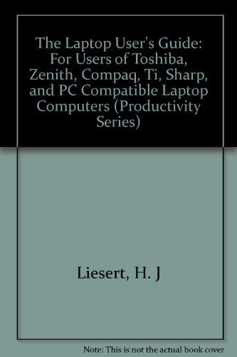 Laptop Users Guide for Users of Toshiba Zenith Sharp and PC Compatible Laptop Computers: For Users of Toshiba, Zenith, Compaq, Ti, Sharp, and PC Compatible Laptop Computers (Productivity Series)