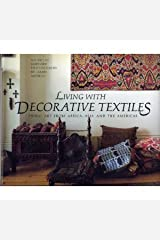 Living wth Decorative Textiles: Tribal Art From Africa, Asia and the Americas Hardcover
