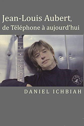 Jean-Louis Aubert, de Téléphone à aujourd'hui: Biographie de Jean-Louis Aubert