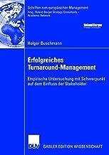 Erfolgreiches Turnaround-Management: Empirische Untersuchung mit Schwerpunkt auf dem Einfluss der Stakeholder (Schriften zum europäischen Management) (German Edition)