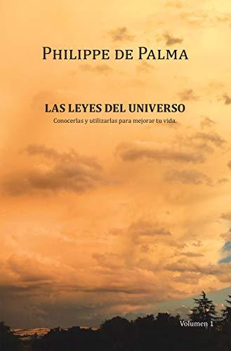 Las Leyes Del Universo: Conocerlas Y Utilizarlas Para Mejorar Tu Vida