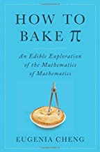Eugenia Cheng: How to Bake Pi : An Edible Exploration of the Mathematics of Mathematics (Hardcover); 2015 Edition