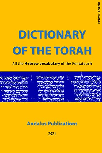 Dictionary of the Torah (Hebrew - English) : The entire Hebrew vocabulary of the Pentateuch (Languages of the Bible and the Qur'an Book 6)