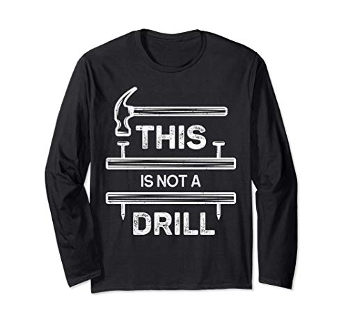 This is not a Drill Tshirt Handyman Hammer Joke Fathers Day Long Sleeve T-Shirt