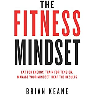 The Fitness Mindset Eat for energy, Train for tension, Manage your mindset, Reap the results
