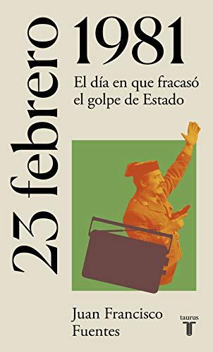 23 de febrero de 1981: El día en que fracasó el golpe de Estado (La España del siglo XX en siete días)