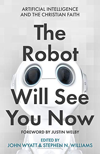 The Robot Will See You Now: Artificial Intelligence and the Christian Faith