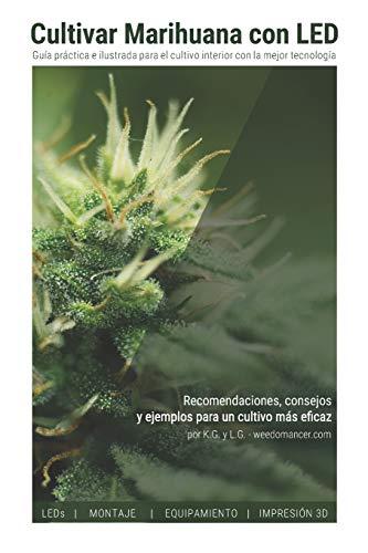 Imagen del producto Cultivar Marihuana con LED: Una completa guía práctica para cultivo de interior. Incluye recomendaciones de los mejores LEDs y el mejor equipamiento