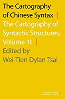 The Cartography of Chinese Syntax: The Cartography Of Syntactic Structures, Volume 11 (Oxford Studies In Comparative Syntax)
