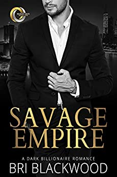 Savage Empire: An Enemies to Lovers Dark Billionaire Romance (Broken Cross Book 1) by [Bri Blackwood]