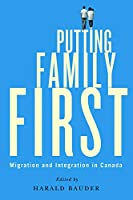 Putting Family First: Migration and Integration in Canada