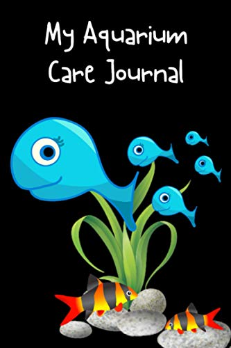 My Aquarium Care Journal: Fish Keeper Maintenance Tracker Notebook For All Your Aquarium Needs. Great For Logging Water Testing, Water Changes, And Overall Fish Observations.