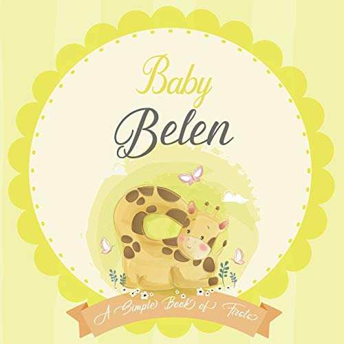 Baby Belen A Simple Book of Firsts: A Baby Book and the Perfect Keepsake Gift for All Your Precious First Year Memories and Milestones