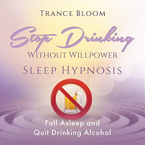 Stop Drinking Without Willpower Sleep Hypnosis Audiobook By Trance Bloom cover art