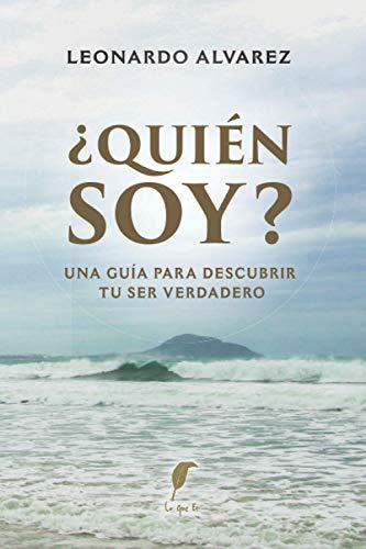 ¿Quién Soy?: Una guía para descubrir tu Ser verdadero