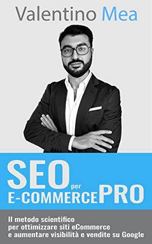SEO per E-Commerce PRO: Il metodo scientifico per ottimizzare siti eCommerce e aumentare visibilità e vendite su Google