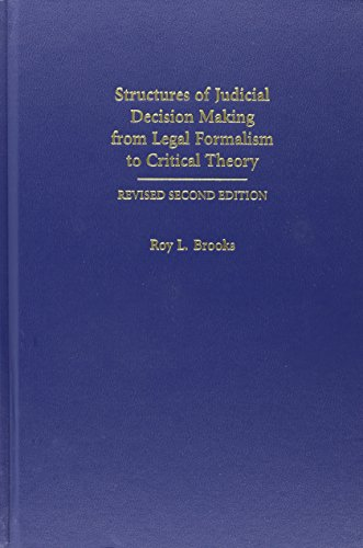Structures of Judicial Decison Making from Legal Formalism to Critical Theory