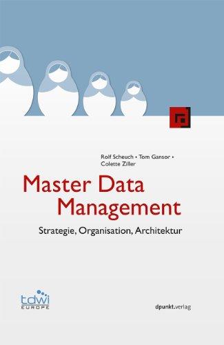 Master Data Management: Strategie, Organisation, Architektur (Edition TDWI)