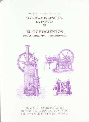 Técnica e ingeniería en España VI. El Ochocientos. De los lenguajes al patrimonio