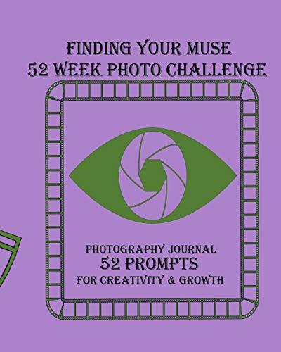 Finding Your Muse 52 Week Photo Challenge:: Photography Journal-52 Prompts for Creativity & Growth