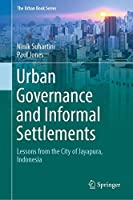 Urban Governance and Informal Settlements: Lessons from the City of Jayapura, Indonesia (The Urban Book Series)