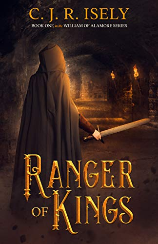 Ranger of Kings (William of Alamore Series Book 1) by [C. J. R. Isely]