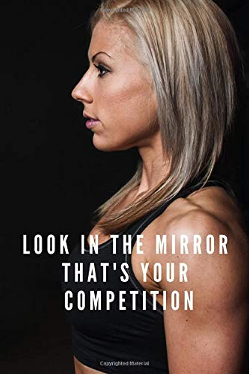 LOOK IN THE MIRROR THAT'S YOUR COMPETITION: MOTIVATIONAL WORKOUT NOTEBOOK (110 PAGES, GRILLE, 6X9)