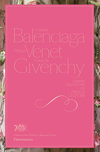 Cristobal Balenciaga, Philippe Venet, Hubert de Givenchy: Grand Traditions in French Couture (Langue anglaise)