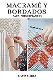 MACRAMÉ Y BORDADOS PARA PRINCIPIANTES: Guía para aprender a bordar y hacer manualidades con hilo y nudos e instrucciones paso a paso de patrones para ... y disfrutar de sus beneficios para la salud