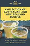 Collection Of Australian And New Zealand Recipes: Wide Variety Of Not Only Tasty But Healthy Dishes: Modern Australian Recipes