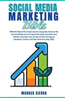 Social Media Marketing Bible: With the help of this simple step-by-step guide, discover the most profitable secrets to generate leads, skyrocket your visibility and make a ton of sales in 2021 (Instagram, Facebook, Twitter, YouTube, Pinterest, blog, SEO)