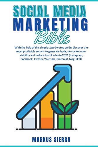 Social Media Marketing Bible: With the help of this simple step-by-step guide, discover the most profitable secrets to generate leads, skyrocket your ... Twitter, YouTube, Pinterest, blog, SEO)