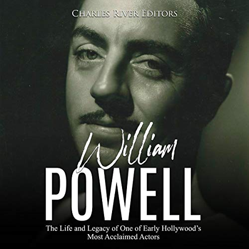 William Powell: The Life and Legacy of One of Early Hollywood's Most Acclaimed Actors  By  cover art