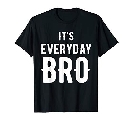 It's Every Day Bro T-Shirt Merch