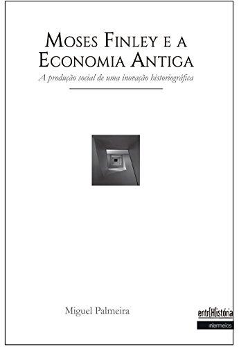 Moses Finley e a Economia Antiga: A produção social de uma inovação hostoriográfica