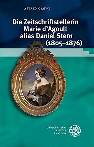 Die Zeitschriftstellerin Marie d'Agoult alias Daniel Stern (1805-1876) (Studia Romanica 223)